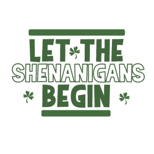Let the shenanigans begin - celebrate Irish party
