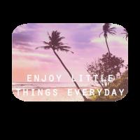 enjoy little things everyday