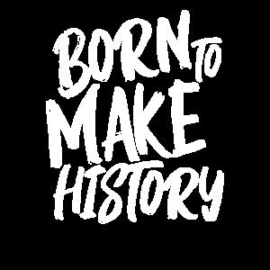 Geboren um Geschichte zu schreiben frech Spruch