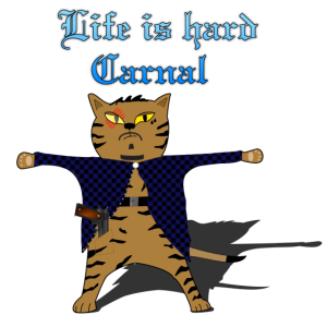 Life is hard Carnal