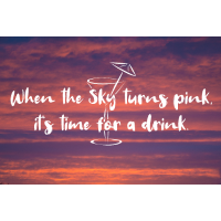 When the Sky turns pink, it's time for a drink.