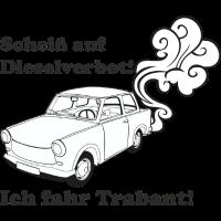 Scheiß auf Dieselverbot ich fahr Trabant