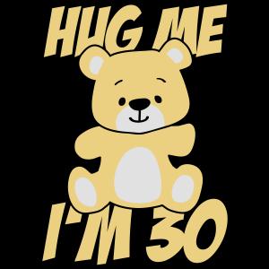 Hug me I'm 30!