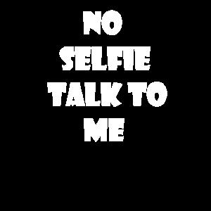 No selfi talk to me