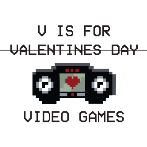 V is for (Valentinesday) VIDEO GAMES