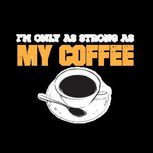 Ich bin nur so stark wie mein Kaffee