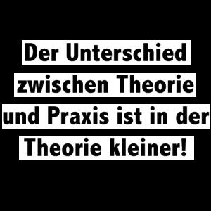 Unterschied zwischen Theorie und Praxis Spruch