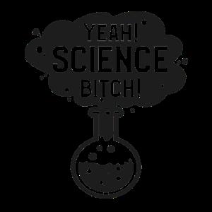 Yeah! Science Bitch! Geschenk Wissenschaft