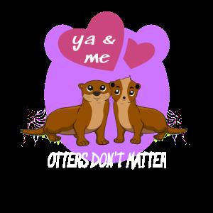 Ottershirt ya & me Otters Don't matter I Geschenk
