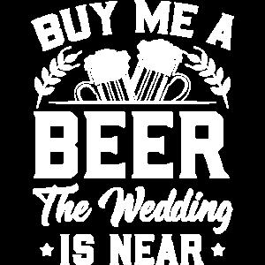 Buy Me A Beer The Wedding Is Near - Bräutigam JGA