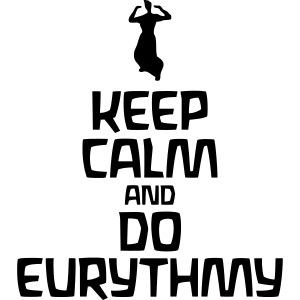 Keep Calm And Do Eurythmy