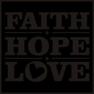 FAITH HOPE LOVE / FE ESPERANZA AMOR