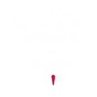 I´m only here because the Server is Down