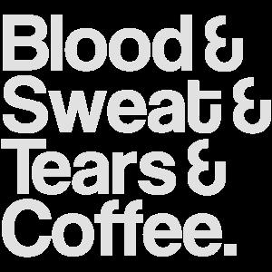 Blood, Sweat, Tears and Coffee
