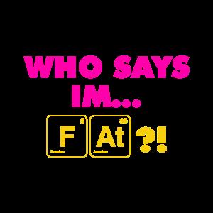 Chemische Elemente Wer sagt ich bin fett