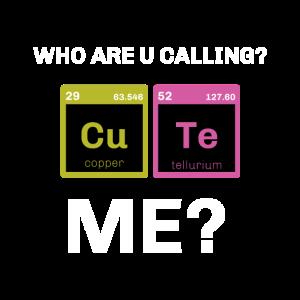 Chemische Elemente Who are you calling cute, me?