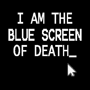 I am the Blue Screen of death1- Programmer Geek