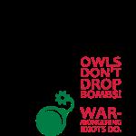 Owls don´t drop bombs! Warmongering idiots do.