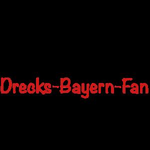 Drecks Bayern Fan!