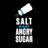 Salz ist nur wütender Zucker