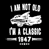 Ich bin nicht alt, ich bin ein Klassiker seit 1947 Geburtstagsgeschenk