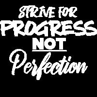 Strebe nach Fortschritt und nicht nach der Perfektion