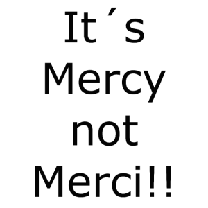 It´s Mercy not Merci!!