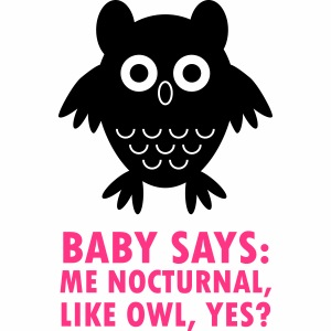 Baby nocturnal, like owl?