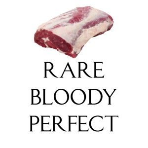 Rare Bloody Perfect , beef for the meat eater