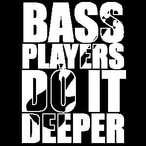 Bass Player Gift Bass Players do it deeper Bassist