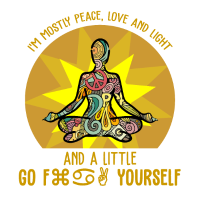 I'm mostly peace, love and Light and a little...