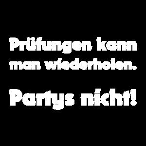 Prüfungen kann man wiederholen. Partys nicht.