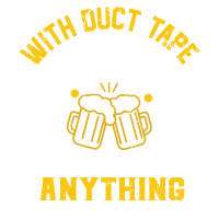 WITH DUCT TAPE AND A BEER I CAN FIX ANYTHING