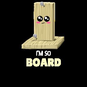 I m So Board Funny Boredom Pun