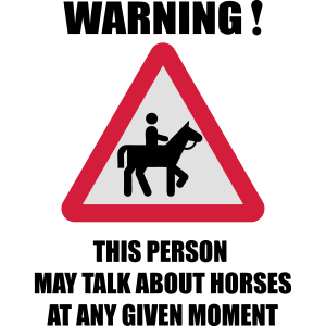 Warning - this person may talk about Horses