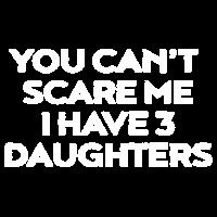 Du kannst mich nicht erschrecken, ich habe 3 Töchter