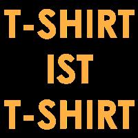T-Shirt ist T-Shirt