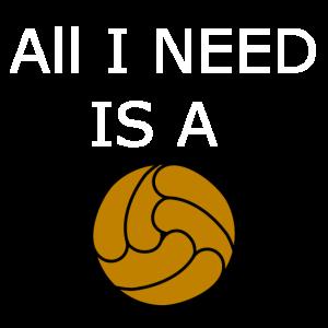 Alles was ich brauche ist ein Ball