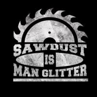 Mason Real Man's Sawdust ist ein Mann für Geschenk
