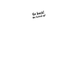 Evolution. Go back we fucked up. Menschen