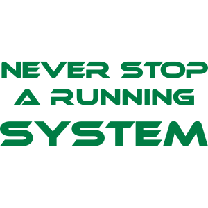 never stop a running system