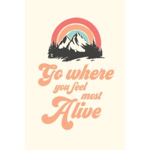 Go Where You Feel Most Alive, Retro 70s Mountains