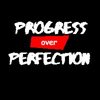 PROGRESS OVER PERFECTION