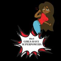 Black Girls Have Superpowers Design Girl Power