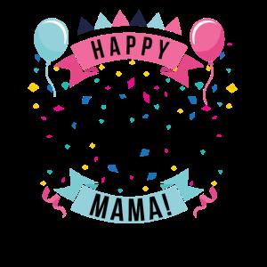 Happy Birthday Mama! Ich bin das beste Geschenk!