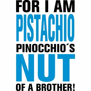 For I am Pistacchio!