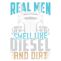 Real Men smell like Diesel and Dirt