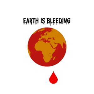 Earth is bleeding