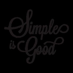 Simple is Good - Einfachheit - Leichtigkeit -Smile