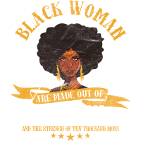 Black Women Are Made Of Strong Black Women